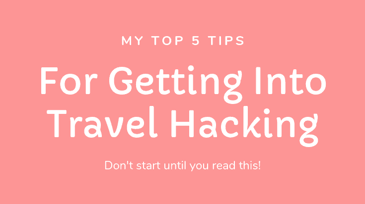 My Top 5 Tips for Getting Into Travel hacking