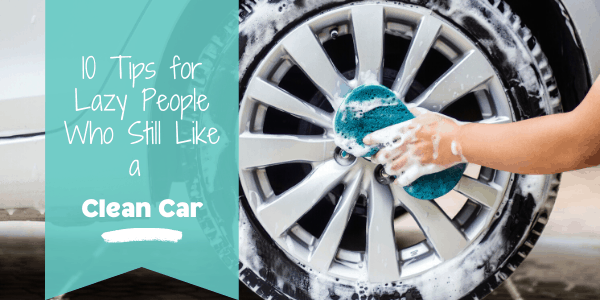 Tips for lazy people who still like a clean car