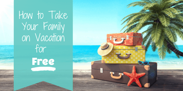 How to Take Your family on vacation for free