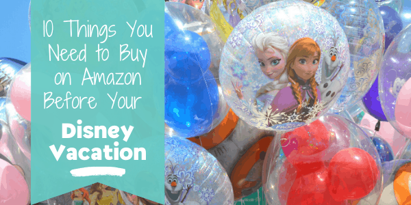 Things you need to buy on Amazon before your Disney World vacation