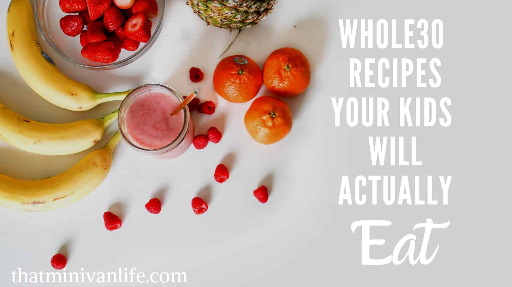 Whole30 foods your kids will eat