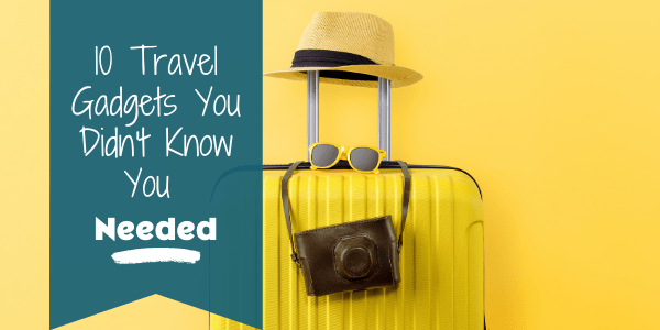 Travel Gadgets You Didn't Know You Needed