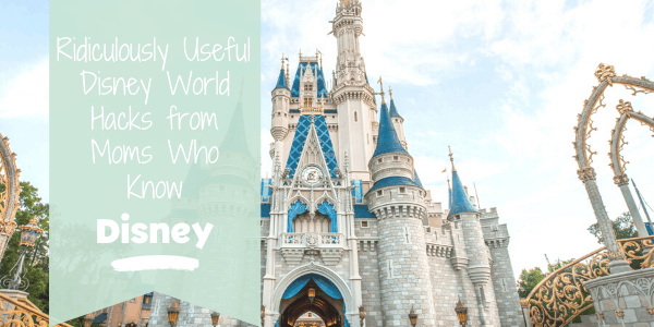 Ridiculousely Useful Disney World Hacks from Moms Who Know Disney