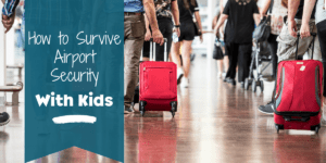 How to Survive Airport Security with Kids