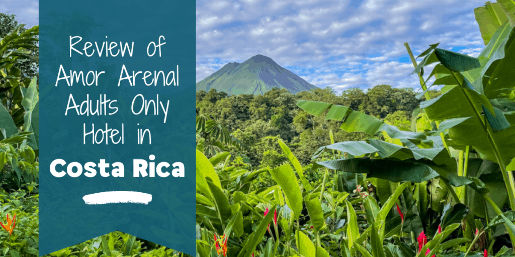 Our Review of Amor Arenal Adults Only Hotel in Costa Rica